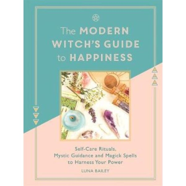 The Modern Witch's Guide To Happiness book