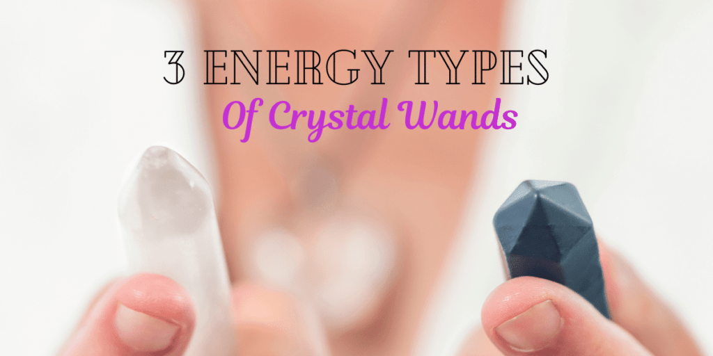 3 Energy Types of Crystal Wands